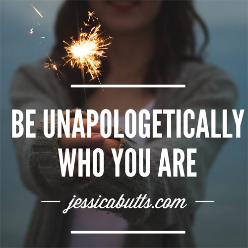 Be Unapologetically Who You Are