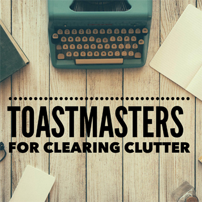 Toastmasters for Clearing Clutter